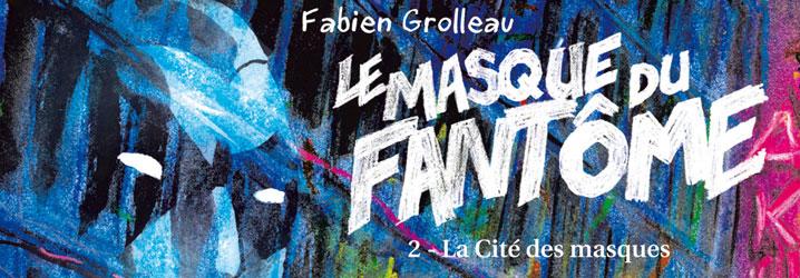 Le masque du fantôme - Fabien Grolleau